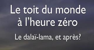 Le toit du monde à l'heure zéro Le dalaï-lama, et après ? Replay