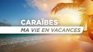 Caraïbes – ma vie en vacances, Vidéo du 15 Juillet 2016
