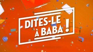 Dites-le à Baba ! Replay du 22 Février 2017