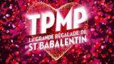 TPMP La Grande Régalade spécial Saint Babalentin, Replay du 10 Février 2017