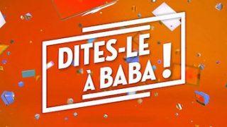 Dites-le à Baba ! Vidéo du 09 Novembre 2018